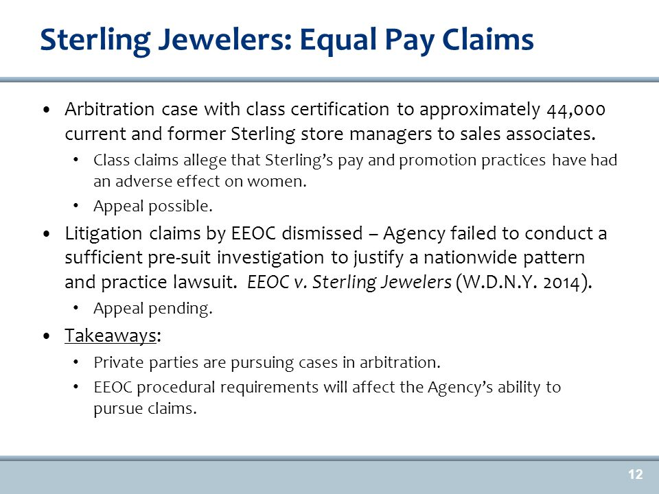 Sterling Jewelers: Equal Pay Claims Arbitration case with class certification to approximately 44,000 current and former Sterling store managers to sales associates.