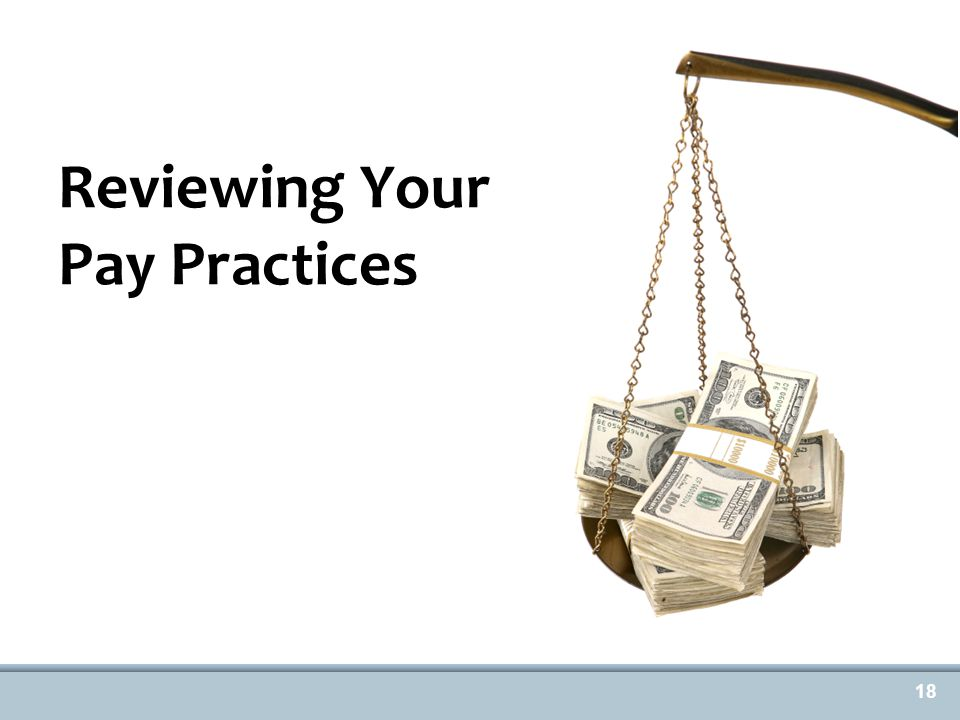 Reviewing Your Pay Practices 18