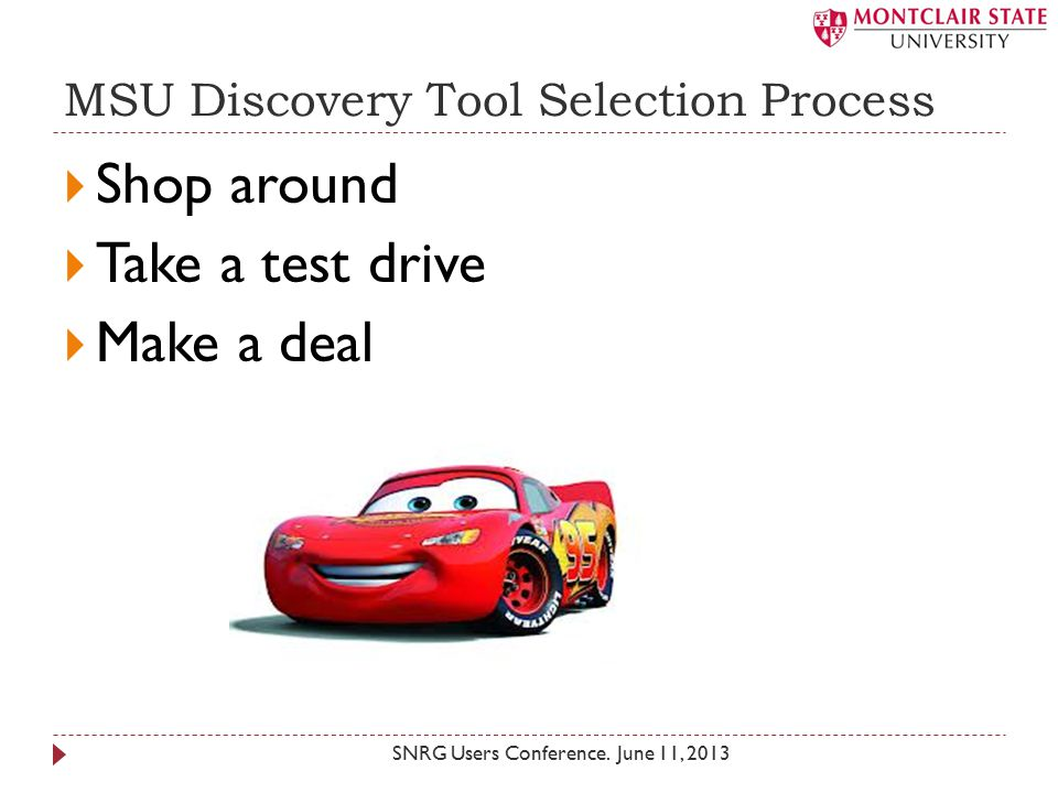 MSU Discovery Tool Selection Process  Shop around  Take a test drive  Make a deal SNRG Users Conference.