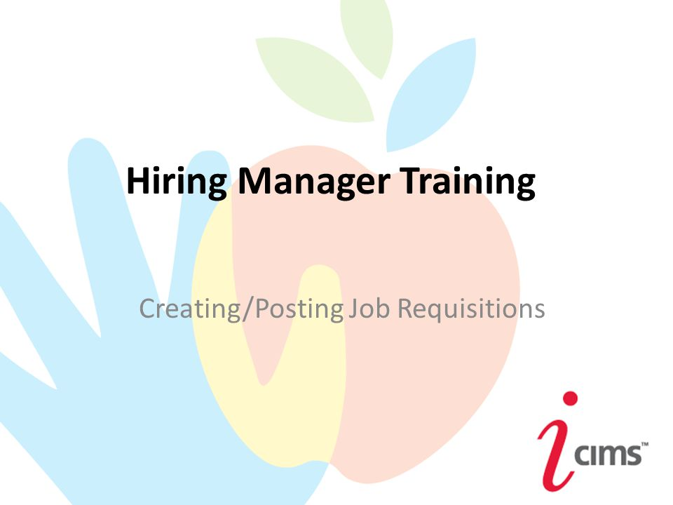 Hiring Manager Training Creating/Posting Job Requisitions