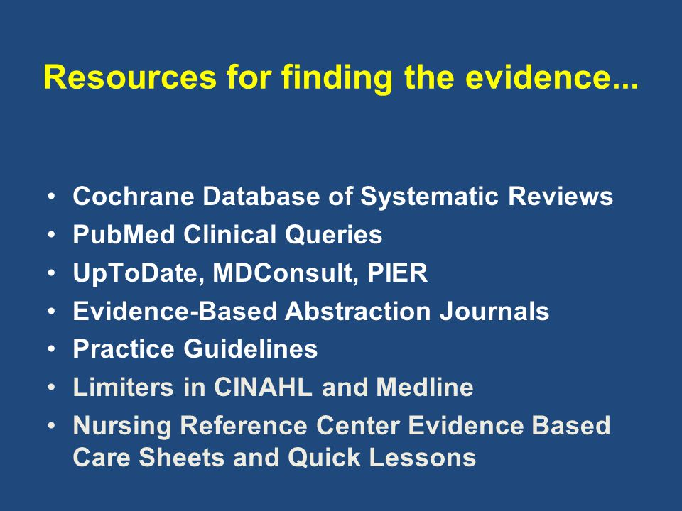 Medline 1966CINAHL 1983 PubMed Clinical Queries 1996 Archie Cochrane's criticism 1972 Cochrane Collaboration debuts 1992 UpToDate 2001 Nursing Reference Center 2007 Cochrane Library CDSR 1996 PIER 2003 Evidence Based Nursing Journal 1998 Joanna Briggs Institute 1996