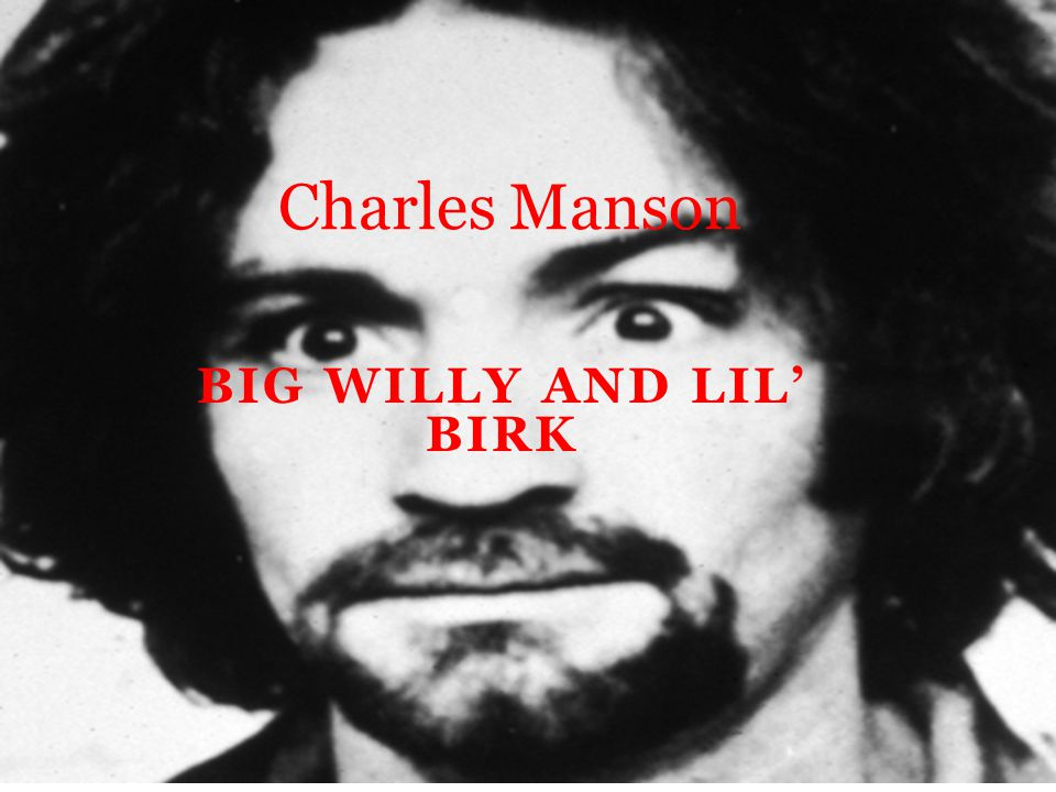 BIG WILLY AND LIL' BIRK Charles Manson