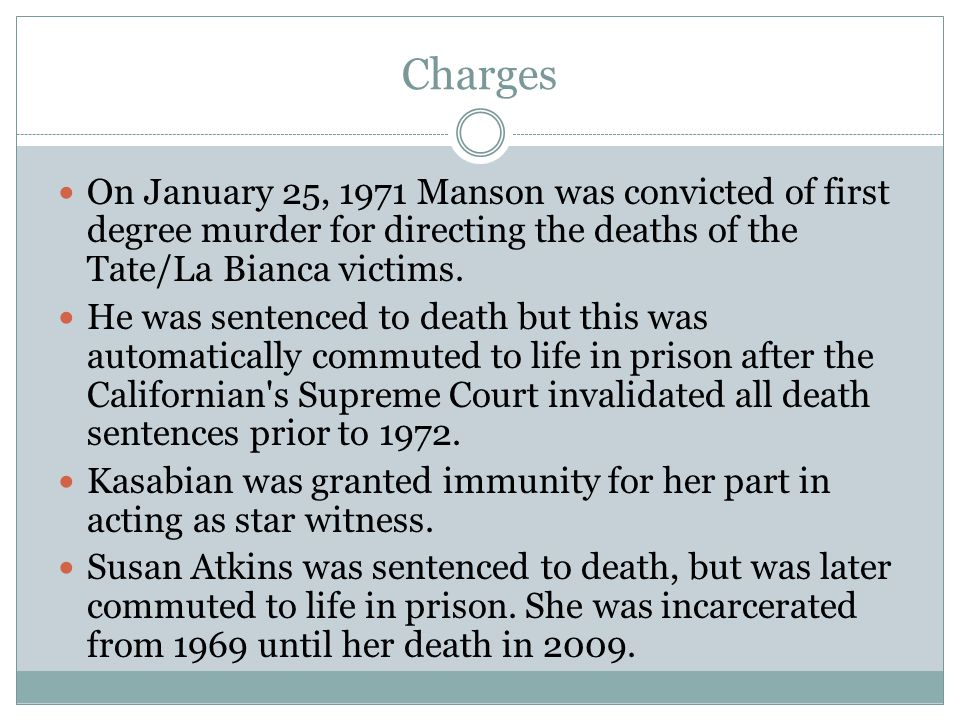Charges On January 25, 1971 Manson was convicted of first degree murder for directing the deaths of the Tate/La Bianca victims.