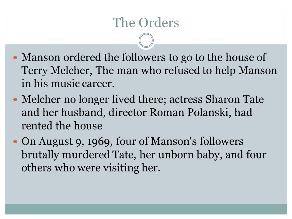 The Orders Manson ordered the followers to go to the house of Terry Melcher, The man who refused to help Manson in his music career.