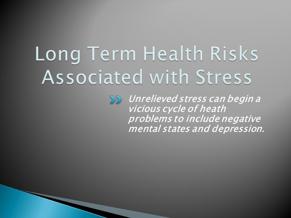 Unrelieved stress can begin a vicious cycle of heath problems to include negative mental states and depression.