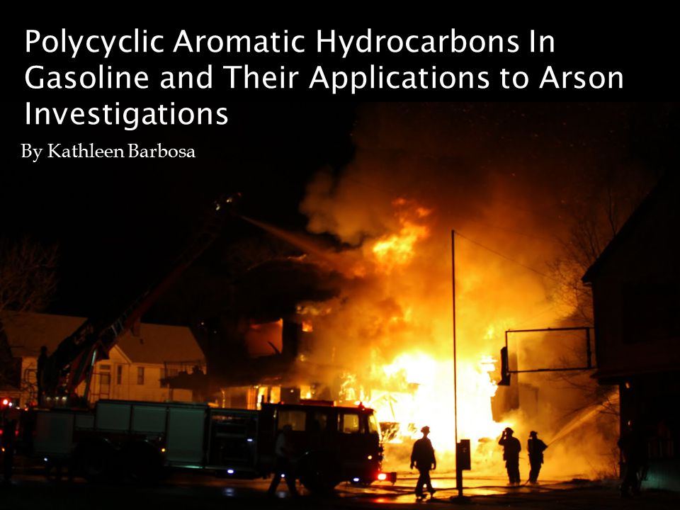 Polycyclic Aromatic Hydrocarbons In Gasoline and Their Applications to Arson Investigations By Kathleen Barbosa