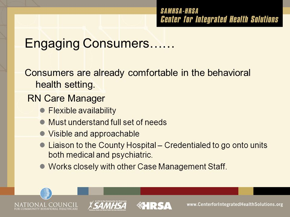 Engaging Consumers…… Consumers are already comfortable in the behavioral health setting.
