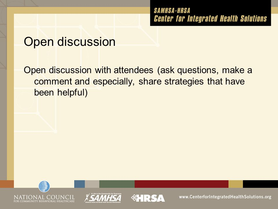 Open discussion Open discussion with attendees (ask questions, make a comment and especially, share strategies that have been helpful)