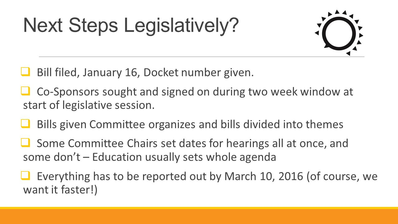 Next Steps Legislatively?  Bill filed, January 16, Docket number given.  Co-Sponsors sought and signed on during two week window at start of legisla