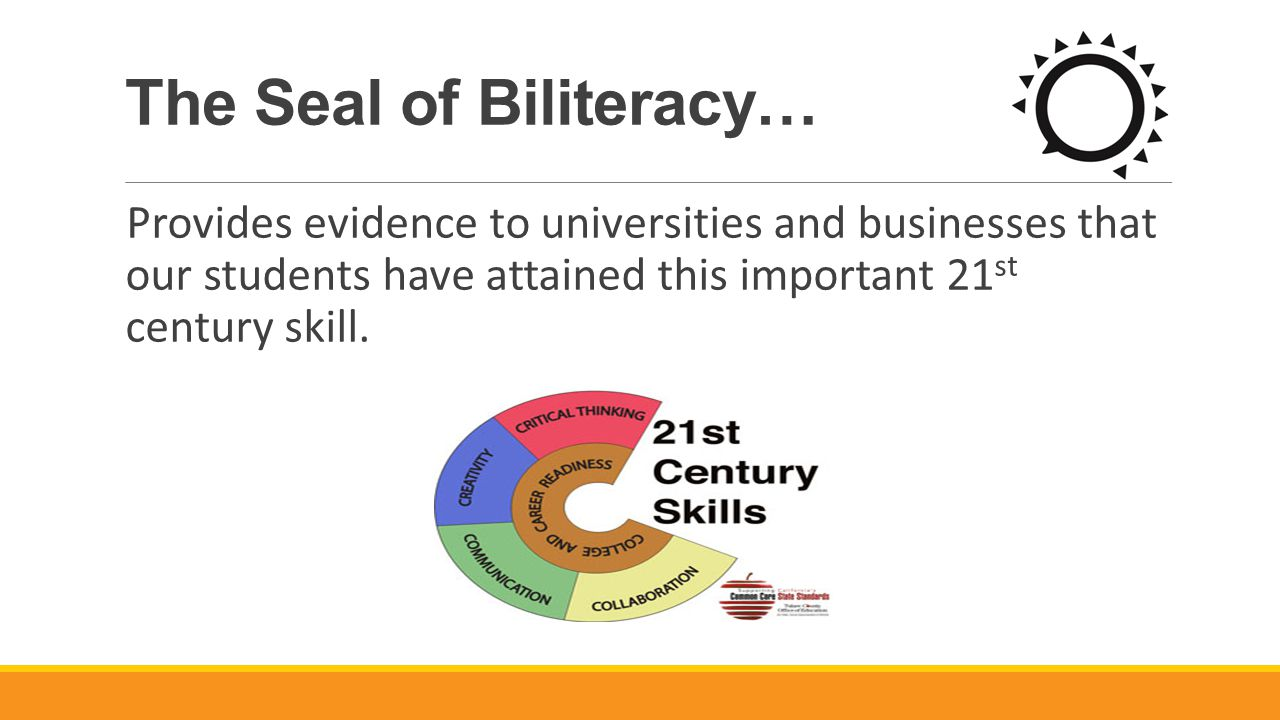 The Seal of Biliteracy… Provides evidence to universities and businesses that our students have attained this important 21 st century skill.