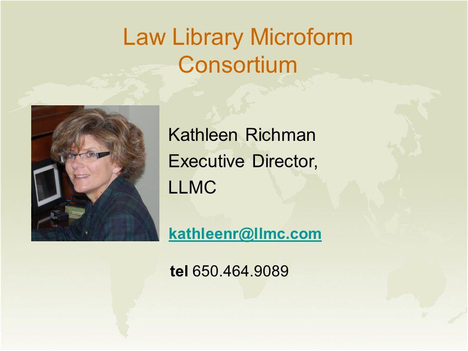 Kathleen Richman Executive Director, LLMC kathleenr@llmc.com tel 650.464.9089 Law Library Microform Consortium