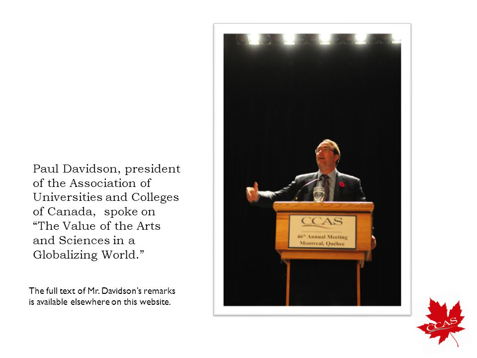 Paul Davidson, president of the Association of Universities and Colleges of Canada, spoke on The Value of the Arts and Sciences in a Globalizing World. The full text of Mr.