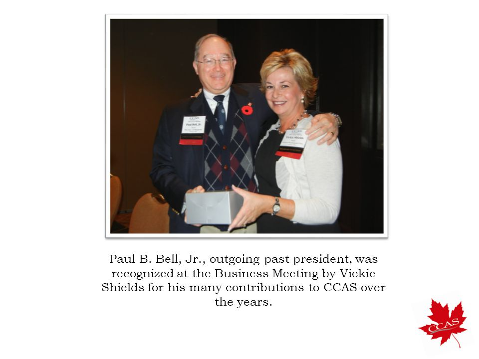 Paul B. Bell, Jr., outgoing past president, was recognized at the Business Meeting by Vickie Shields for his many contributions to CCAS over the years