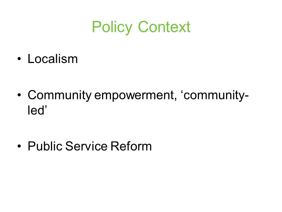 Policy Context Public service reform resources from the public, private and third sectors, individuals, groups and communities delivering services in partnership, involving local communities, their democratic representatives, and the third sector ....
