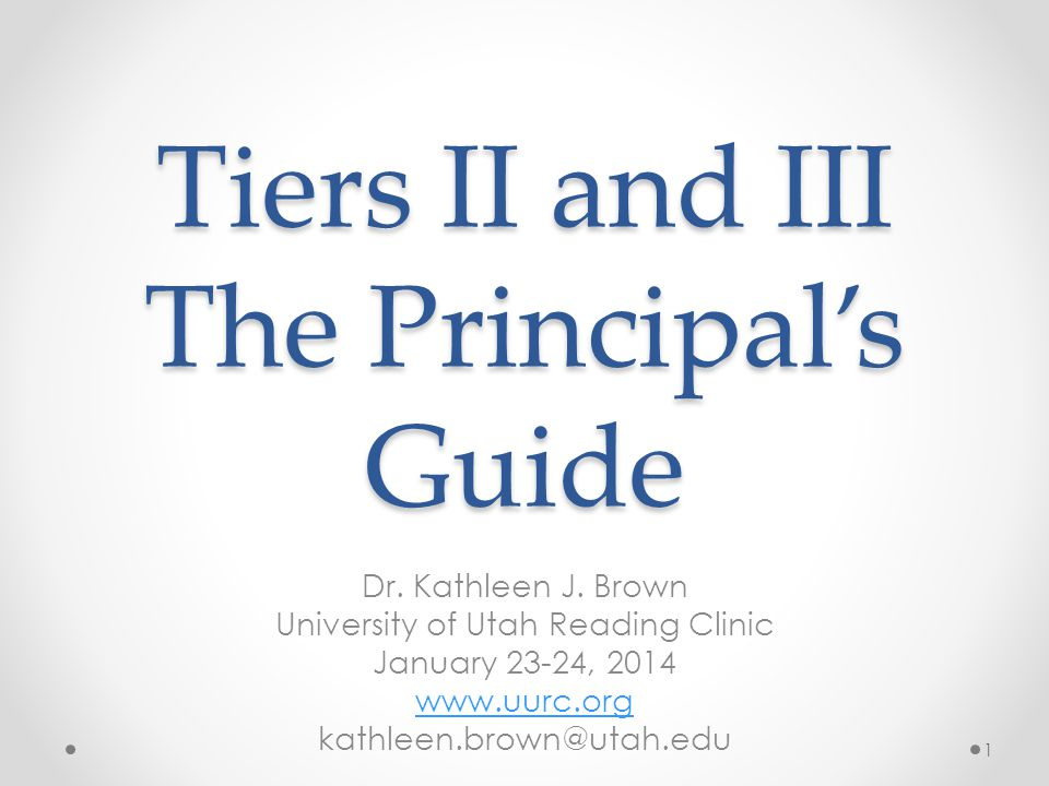 Tiers II and III The Principal's Guide Dr. Kathleen J.
