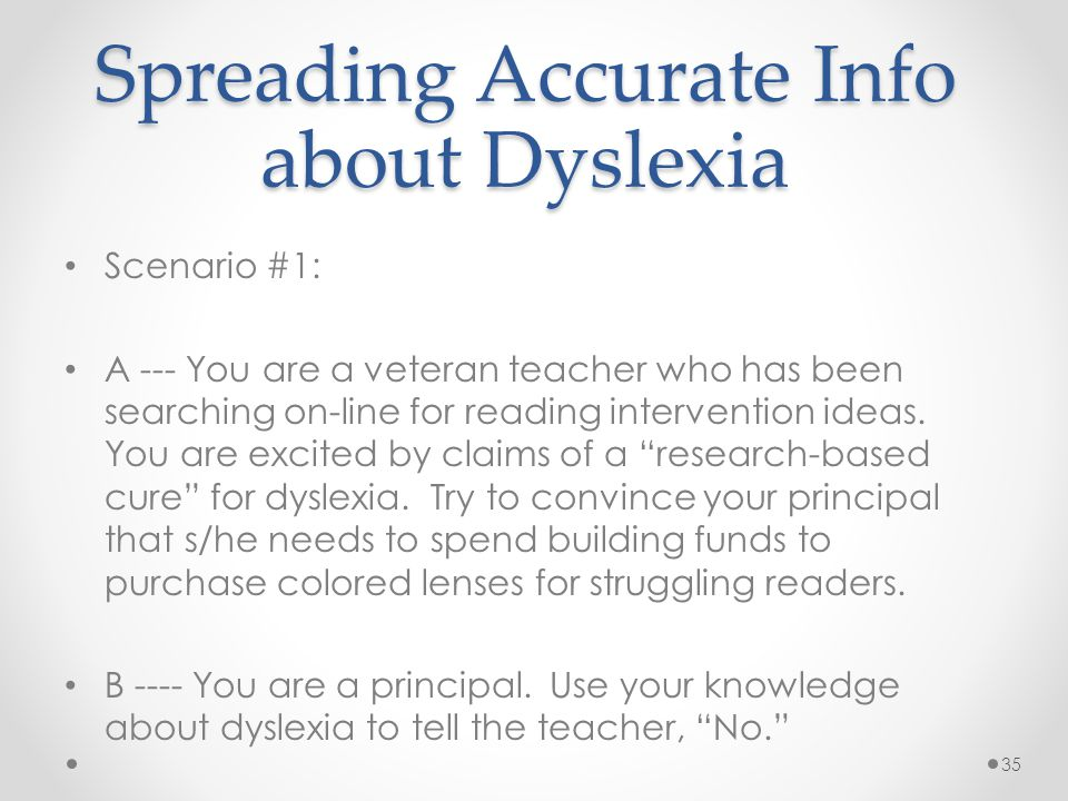 Spreading Accurate Info about Dyslexia Scenario #1: A --- You are a veteran teacher who has been searching on-line for reading intervention ideas.