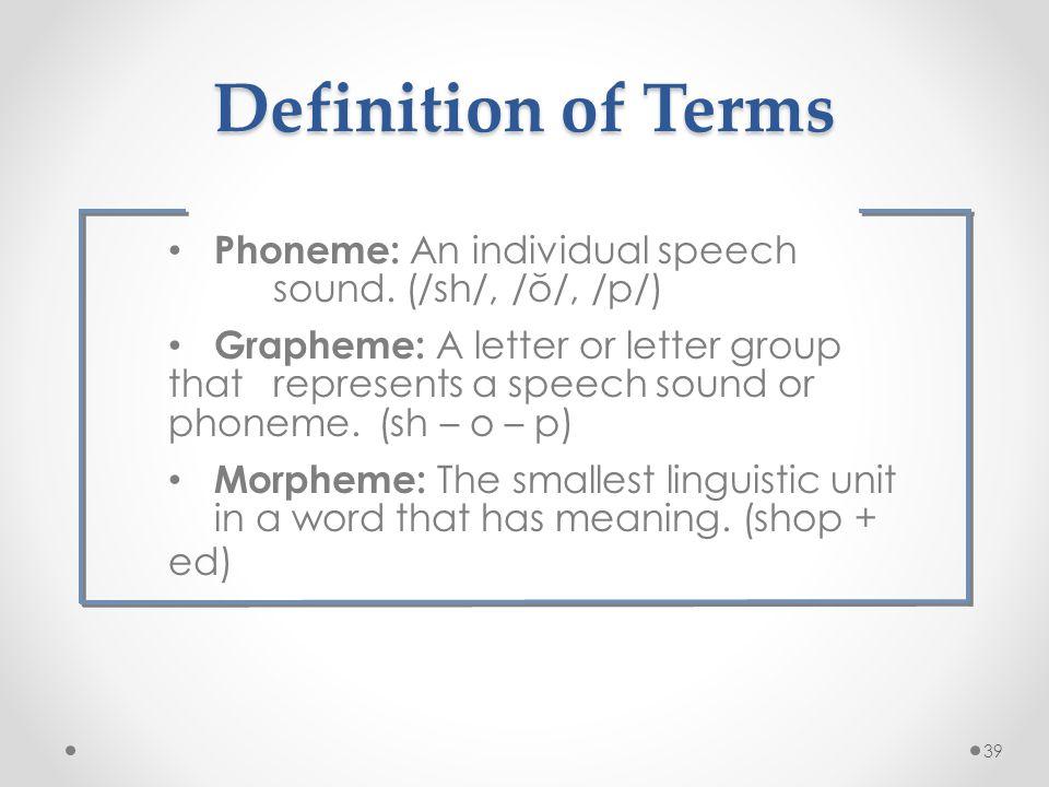 Phoneme: An individual speech sound.