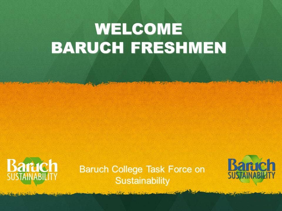 WELCOME BARUCH FRESHMEN Baruch College Task Force on Sustainability