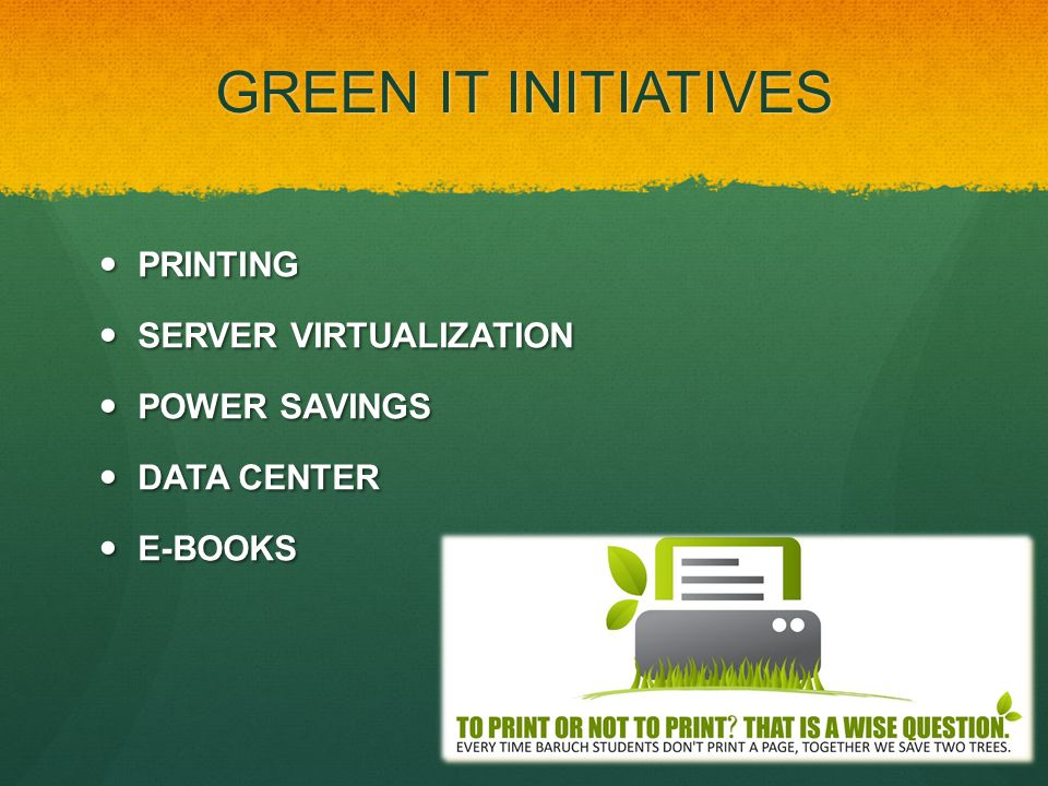 GREEN IT INITIATIVES PRINTING PRINTING SERVER VIRTUALIZATION SERVER VIRTUALIZATION POWER SAVINGS POWER SAVINGS DATA CENTER DATA CENTER E-BOOKS E-BOOKS