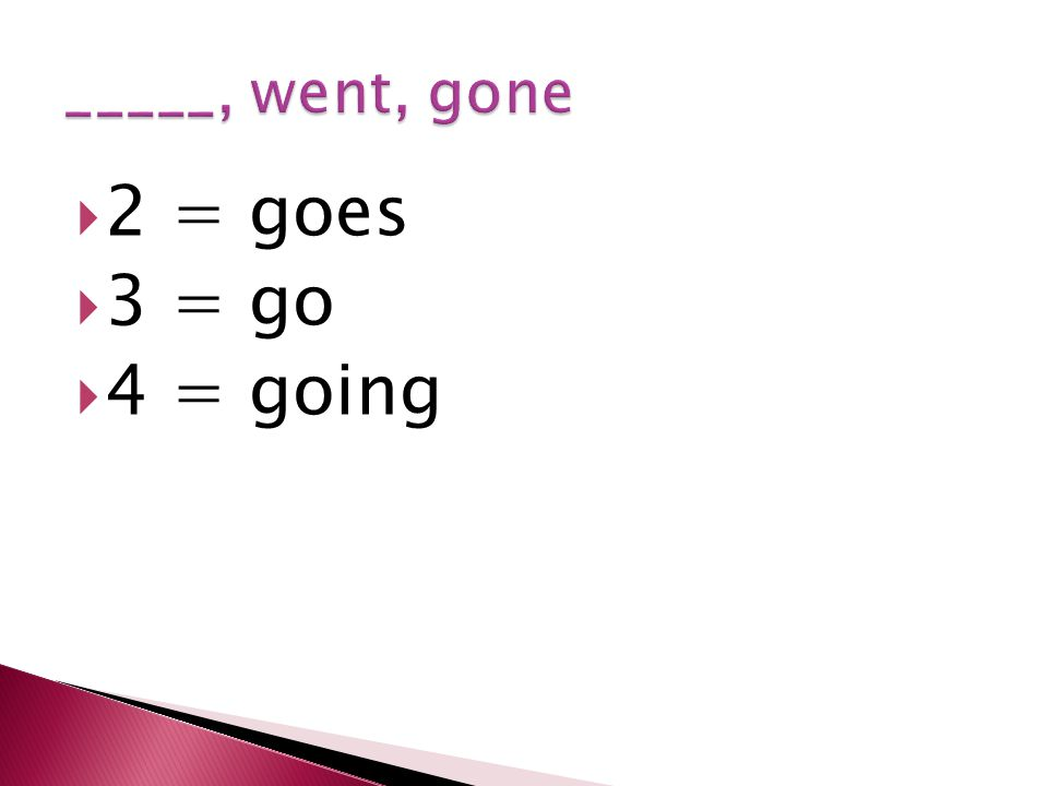  2 = goes  3 = go  4 = going