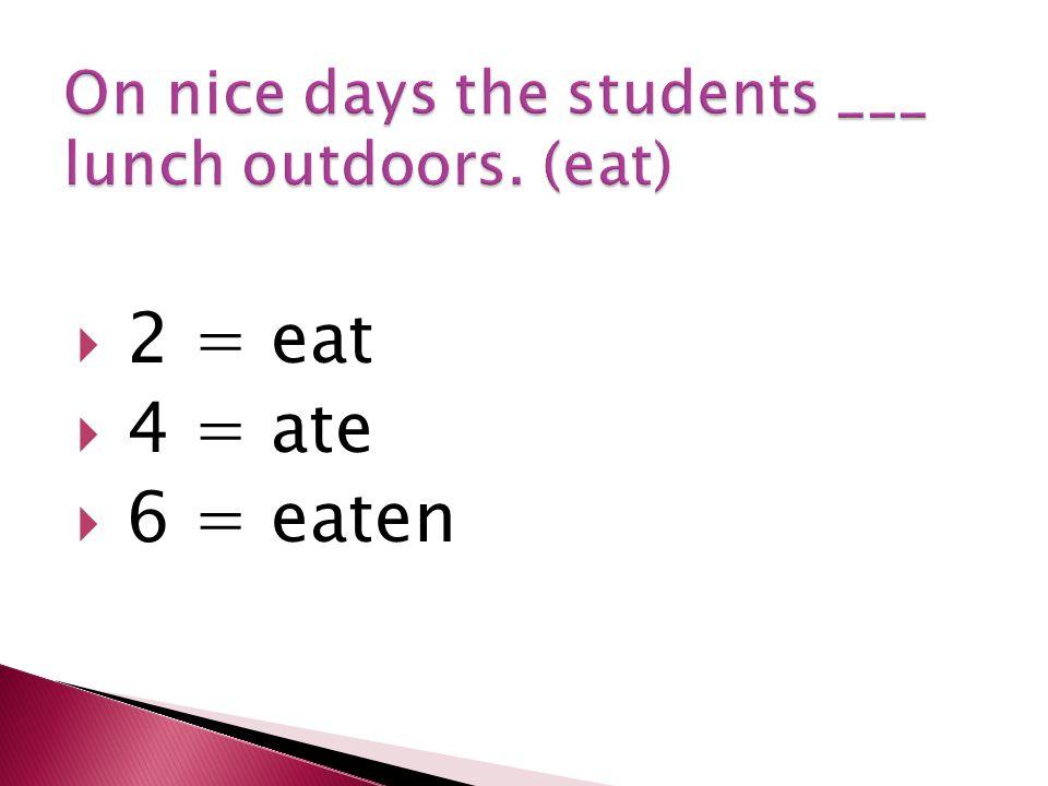  2 = eat  4 = ate  6 = eaten