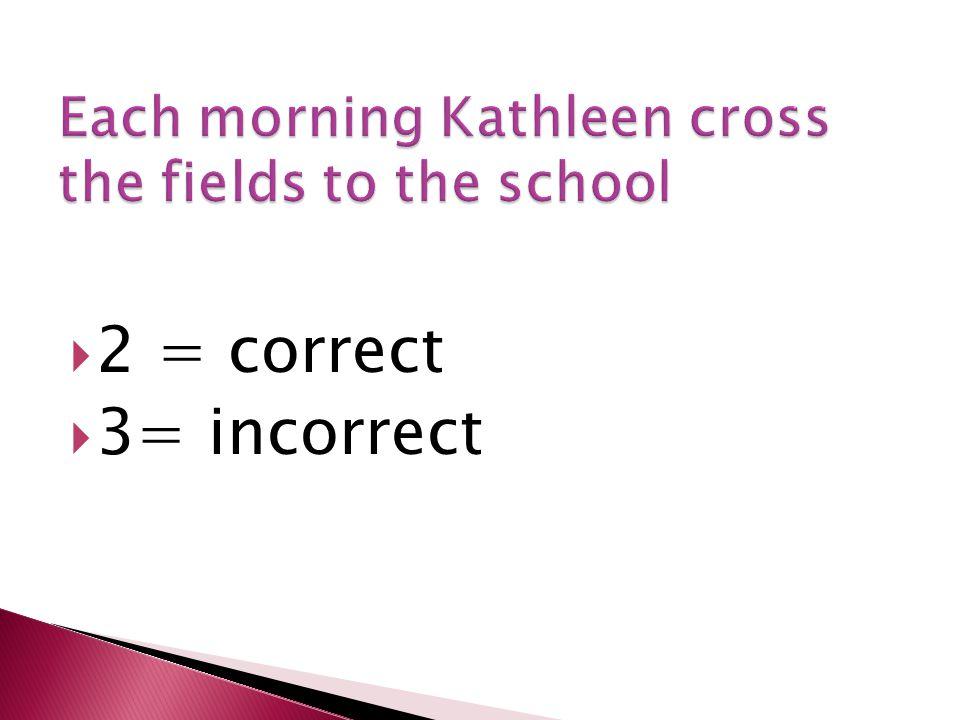  2 = correct  3= incorrect