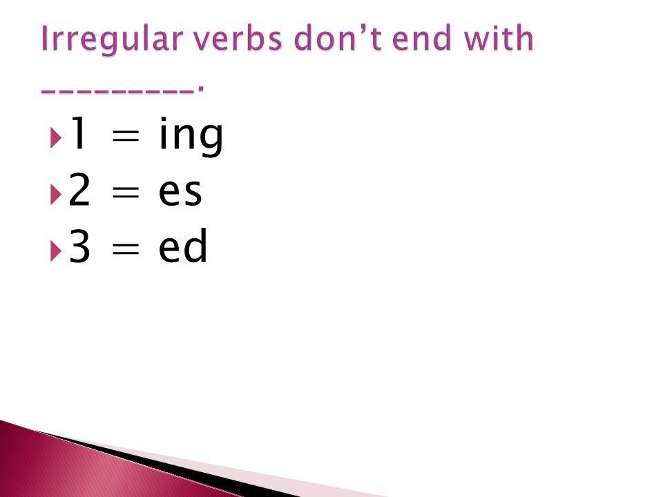  1 = ing  2 = es  3 = ed