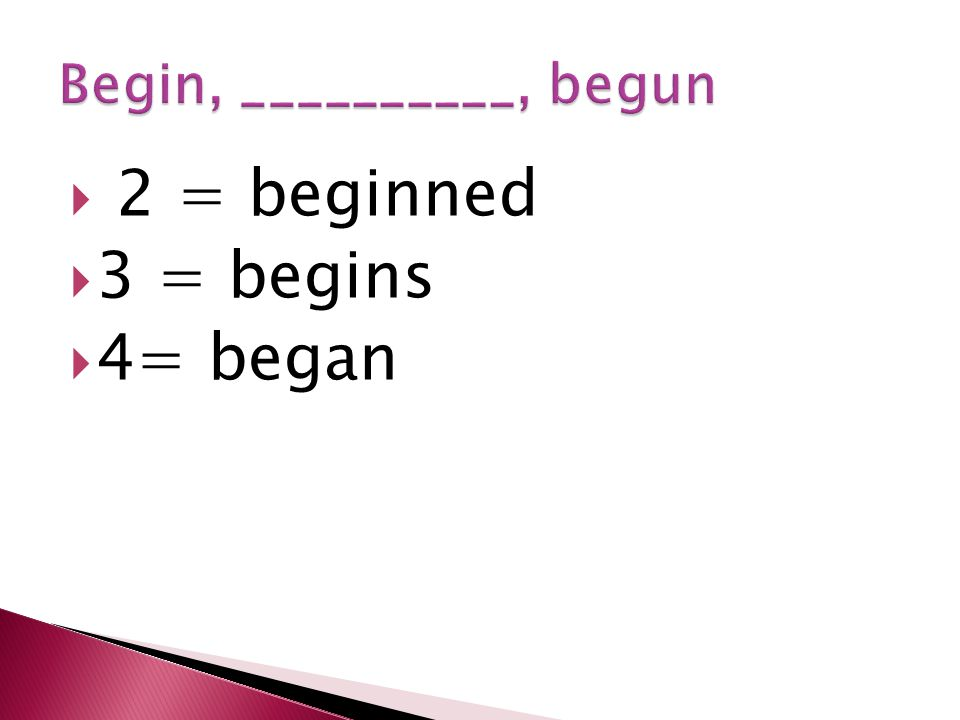  2 = beginned  3 = begins  4= began