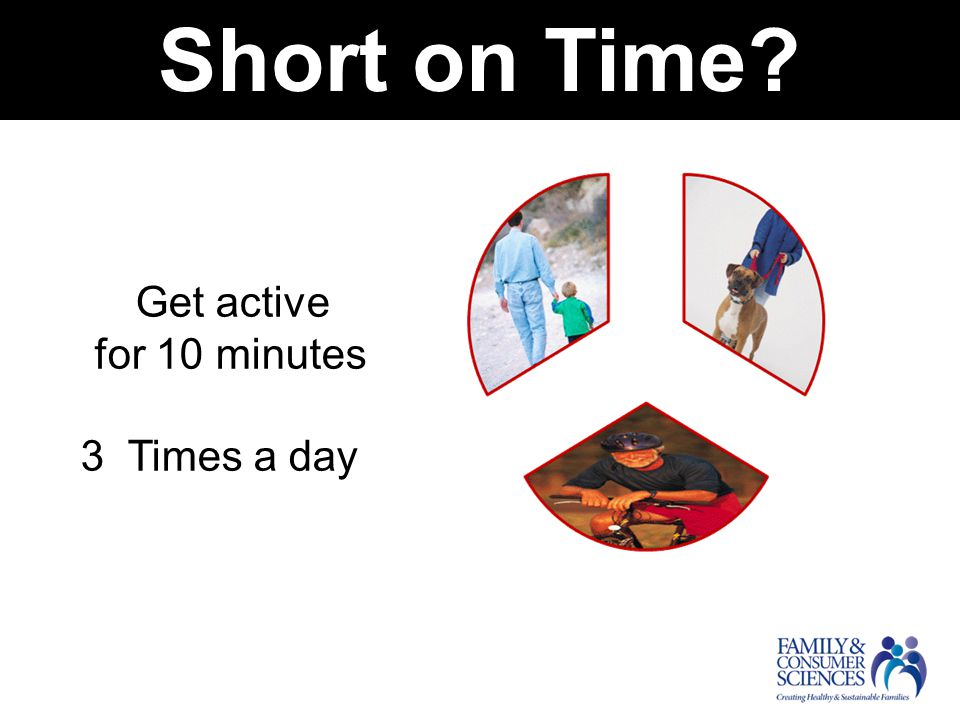 Get active for 10 minutes 3 Times a day Short on Time?