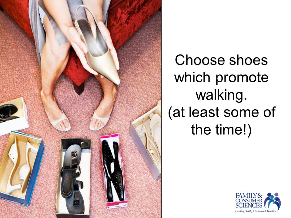 Choose shoes which promote walking. (at least some of the time!)