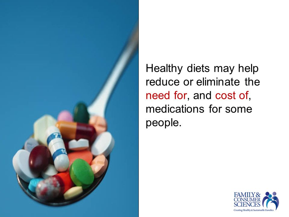 Healthy diets may help reduce or eliminate the need for, and cost of, medications for some people.