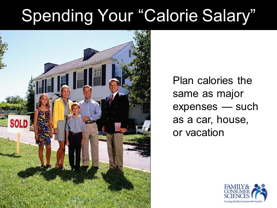 Spending Your Calorie Salary Plan calories the same as major expenses — such as a car, house, or vacation
