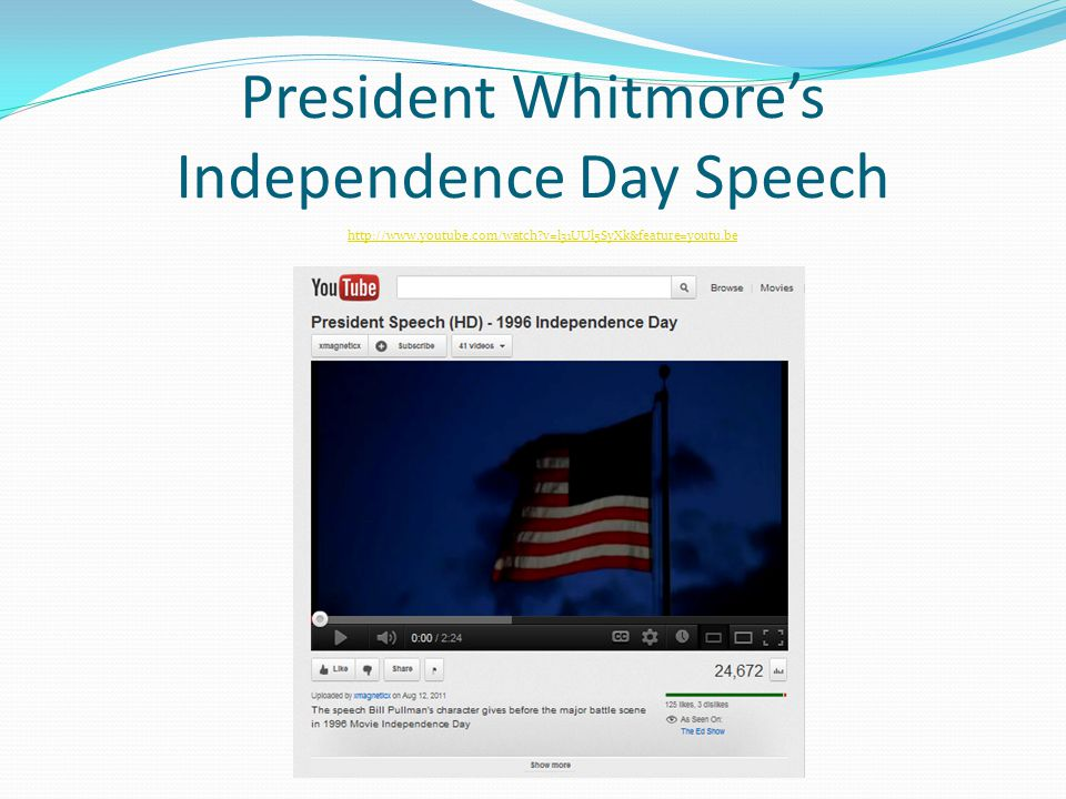 President Whitmore's Independence Day Speech http://www.youtube.com/watch?v=l31UUl5SyXk&feature=youtu.be