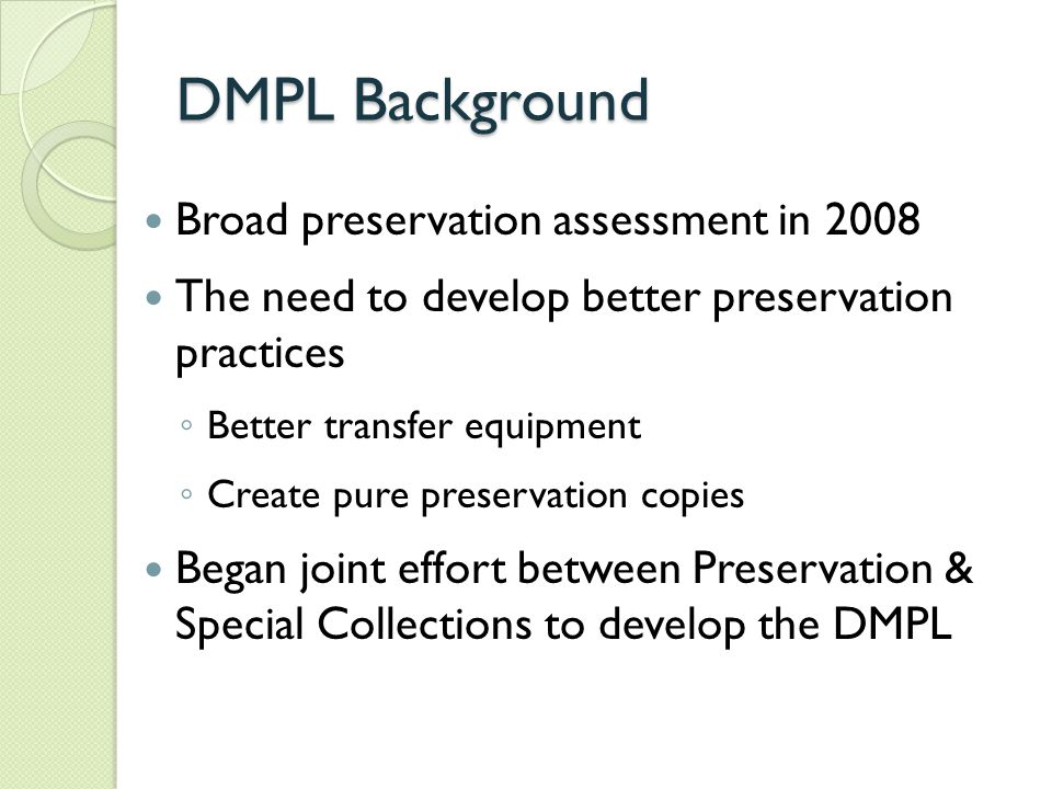 DMPL Development Renovation led to finding a space Equipment ◦ Reel-to Reel Player, Cassette Deck, A/D converter, Software (Sony Sound Forge) Expertise ◦ Grad.