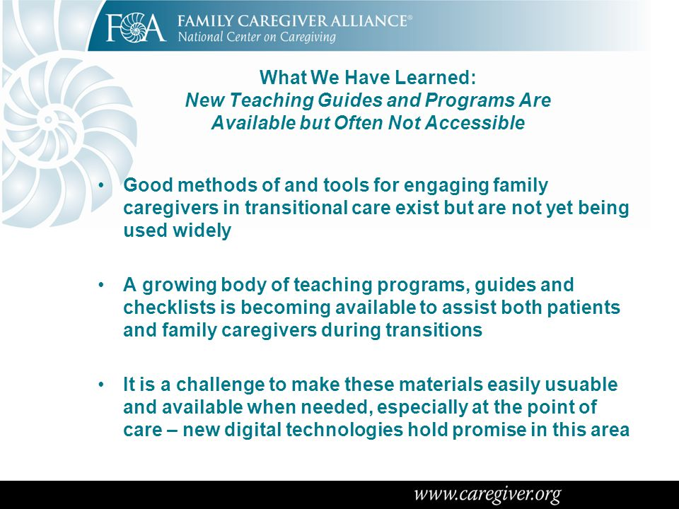 What We Have Learned: New Teaching Guides and Programs Are Available but Often Not Accessible Good methods of and tools for engaging family caregivers