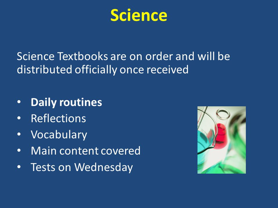 Science Science Textbooks are on order and will be distributed officially once received Daily routines Reflections Vocabulary Main content covered Tests on Wednesday