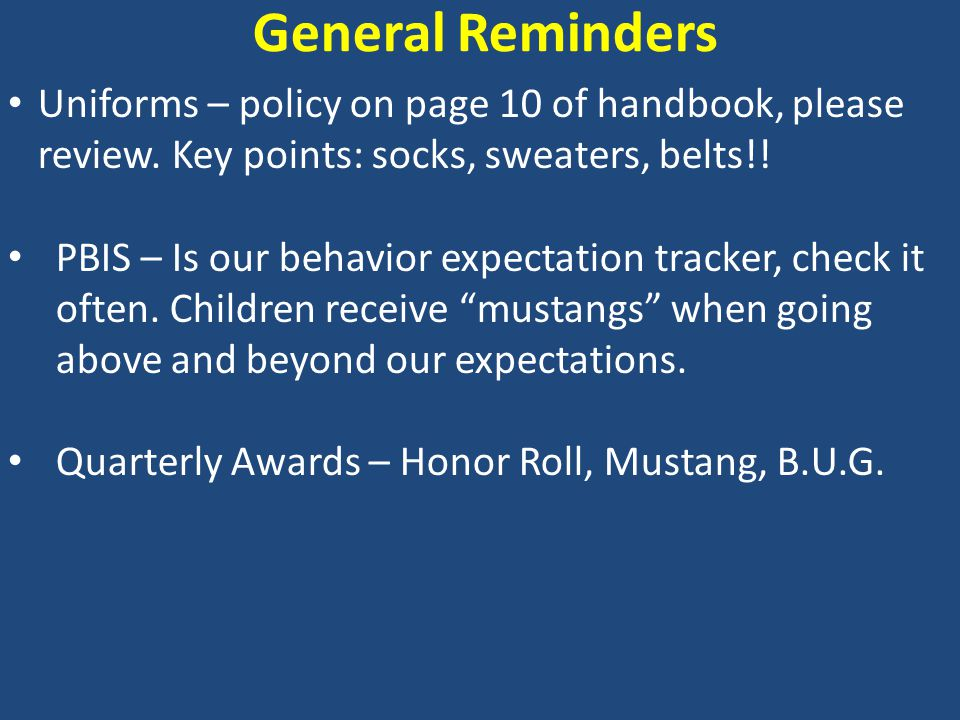 General Reminders Uniforms – policy on page 10 of handbook, please review.