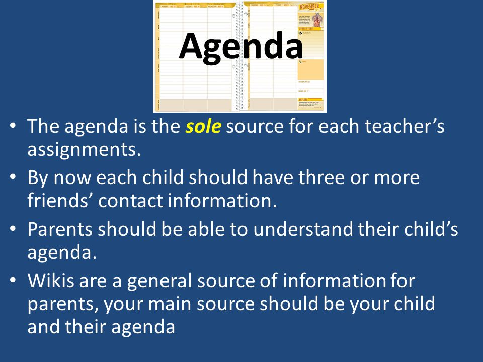Agenda The agenda is the sole source for each teacher's assignments.