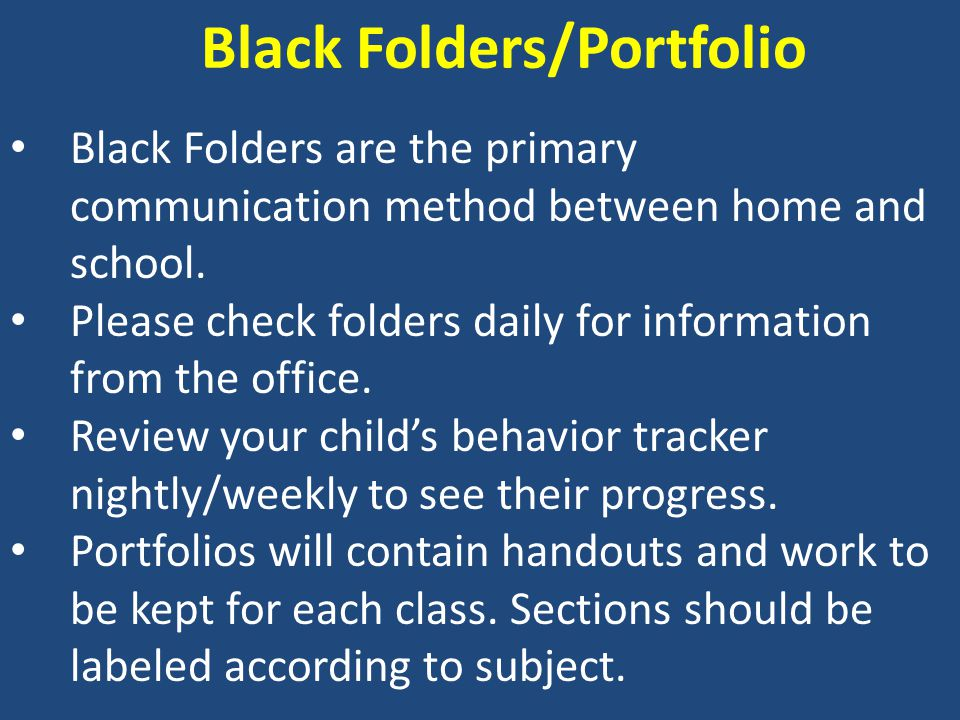 Black Folders/Portfolio Black Folders are the primary communication method between home and school.