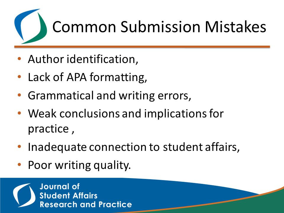 Common Submission Mistakes Author identification, Lack of APA formatting, Grammatical and writing errors, Weak conclusions and implications for practice, Inadequate connection to student affairs, Poor writing quality.