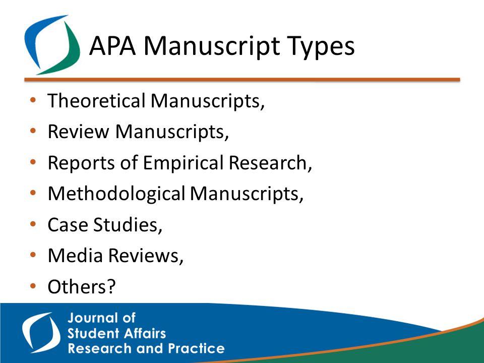 APA Manuscript Types Theoretical Manuscripts, Review Manuscripts, Reports of Empirical Research, Methodological Manuscripts, Case Studies, Media Reviews, Others?