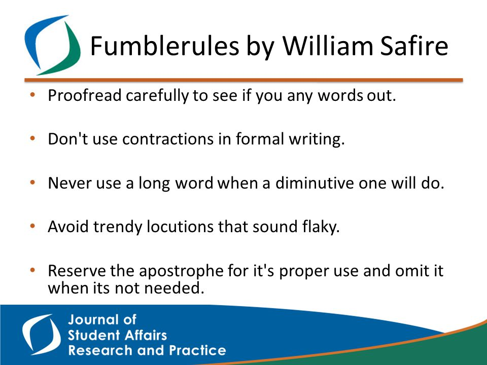 Proofread carefully to see if you any words out. Don t use contractions in formal writing.