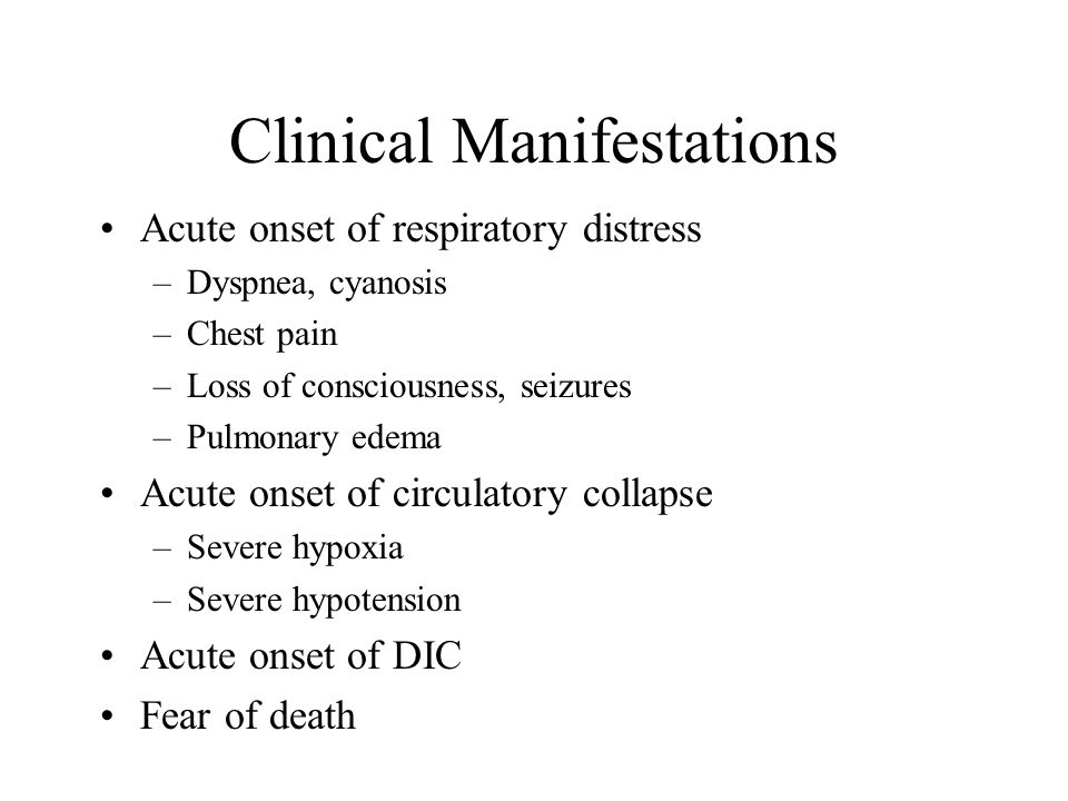 Clinical Manifestations Acute onset of respiratory distress –Dyspnea, cyanosis –Chest pain –Loss of consciousness, seizures –Pulmonary edema Acute ons