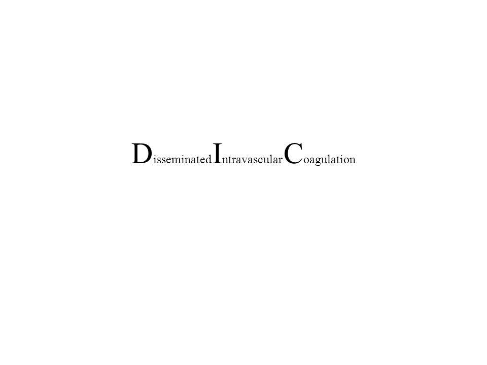 D isseminated I ntravascular C oagulation