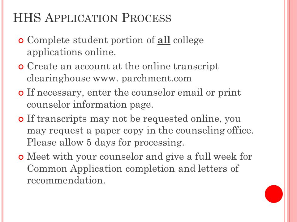 HHS A PPLICATION P ROCESS Complete student portion of all college applications online.