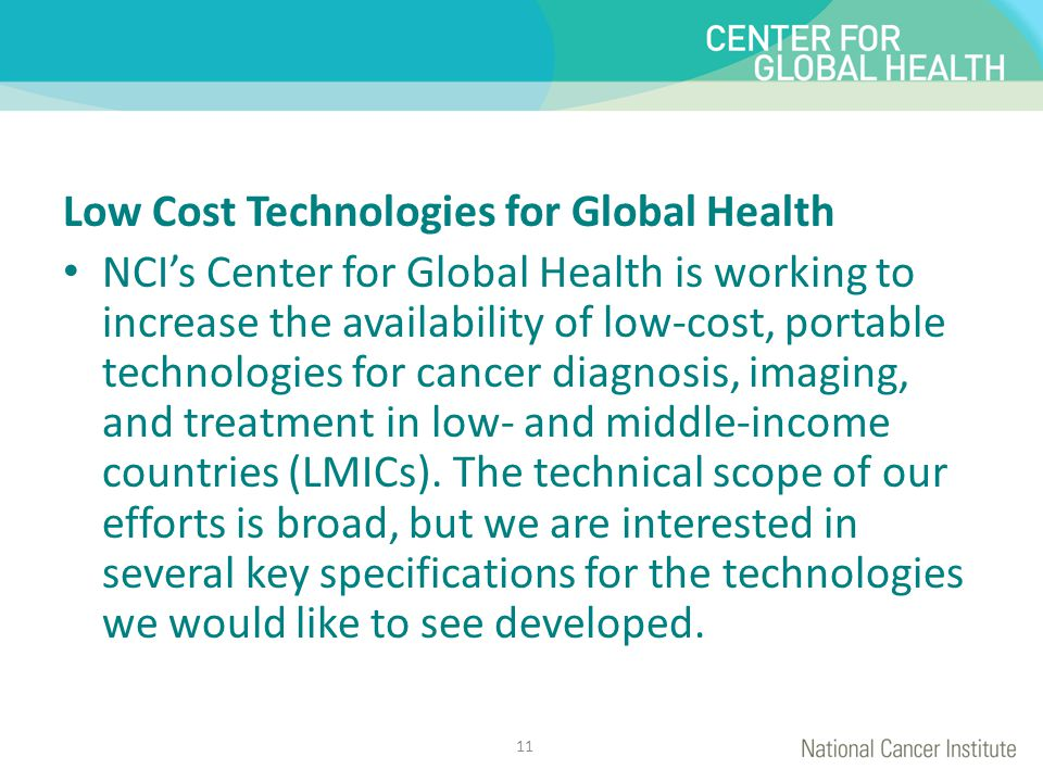 Low Cost Technologies for Global Health NCI's Center for Global Health is working to increase the availability of low-cost, portable technologies for