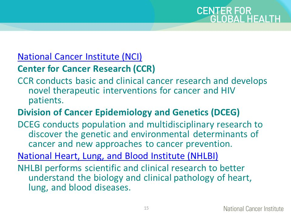 National Cancer Institute (NCI) Center for Cancer Research (CCR) CCR conducts basic and clinical cancer research and develops novel therapeutic interv