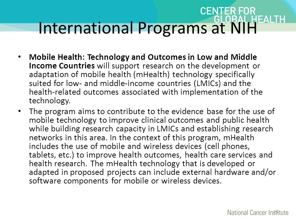 International Programs at NIH Mobile Health: Technology and Outcomes in Low and Middle Income Countries will support research on the development or ad
