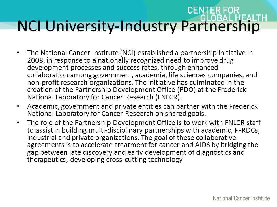 NCI University-Industry Partnership The National Cancer Institute (NCI) established a partnership initiative in 2008, in response to a nationally reco