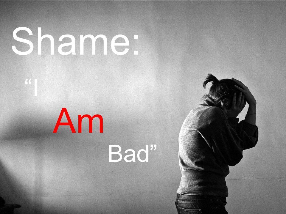 Shame: I Am Bad